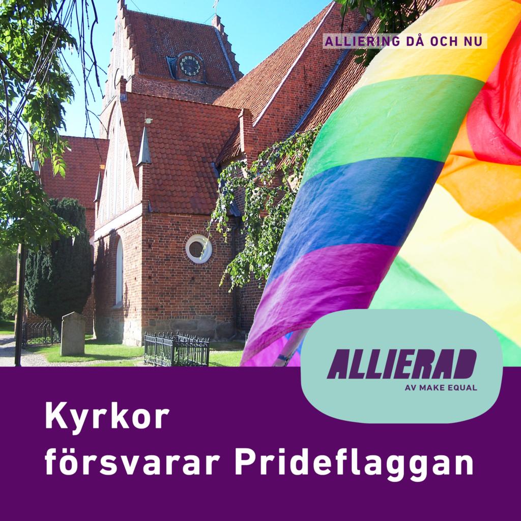 """Foto på en kyrkobyggnad med en vajande prideflagga inklippt framför, logga för projekt Allierad samt texter """"Alliering då och nu"""" och """"Kyrkor försvarar Prideflaggan""""."""